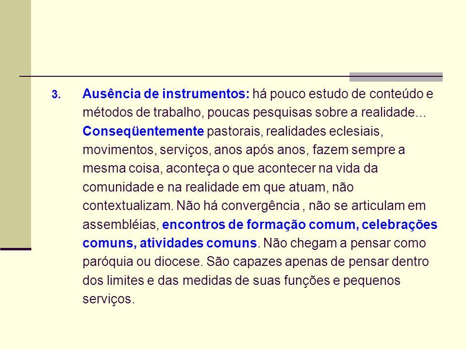Ausência de instrumentos: há pouco estudo de conteúdo e métodos de trabalho, poucas pesquisas sobre a realidade...