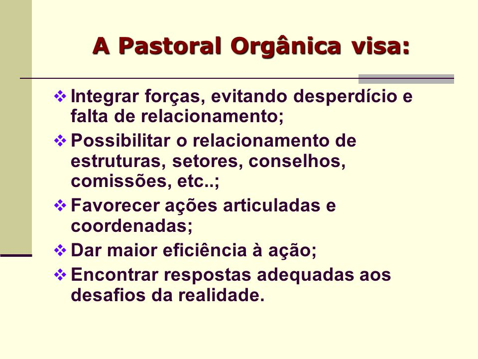 A Pastoral Orgânica visa: