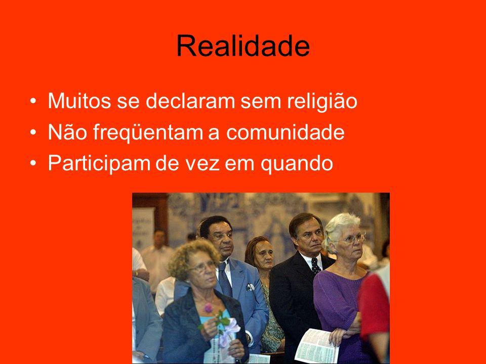 Realidade Muitos se declaram sem religião Não freqüentam a comunidade