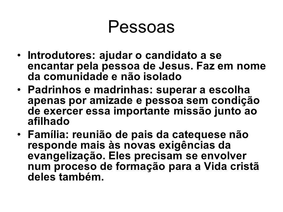 Pessoas Introdutores: ajudar o candidato a se encantar pela pessoa de Jesus. Faz em nome da comunidade e não isolado.