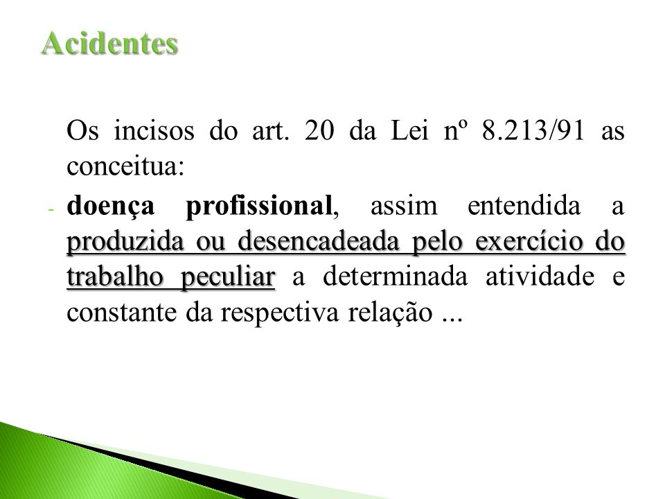 Acidentes Os incisos do art. 20 da Lei nº 8.213/91 as conceitua: