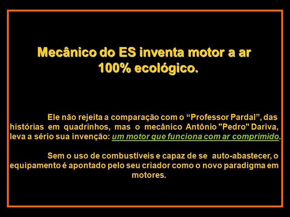 Mecânico do ES inventa motor a ar 100% ecológico.
