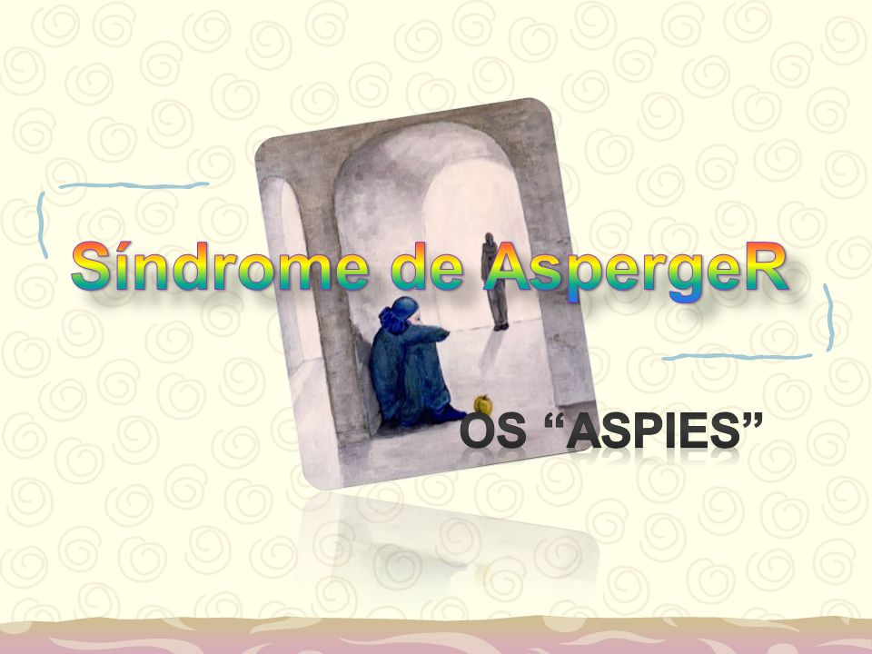 Síndrome de AspergeR Os Aspies