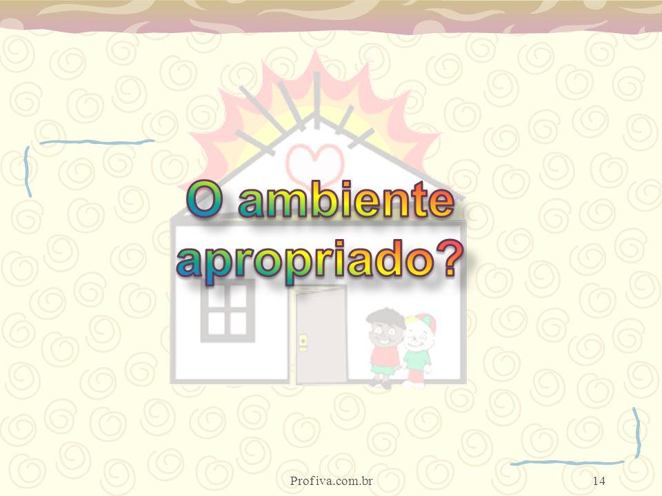 O ambiente apropriado Prof iva.com.br