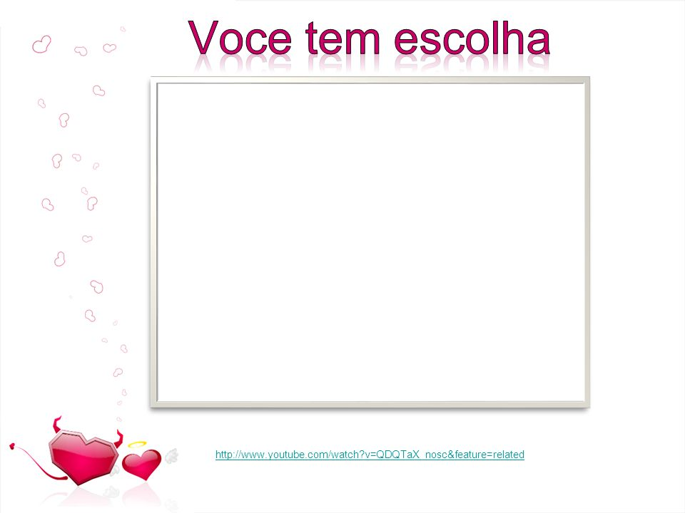 Voce tem escolha http://www.youtube.com/watch v=QDQTaX_nosc&feature=related