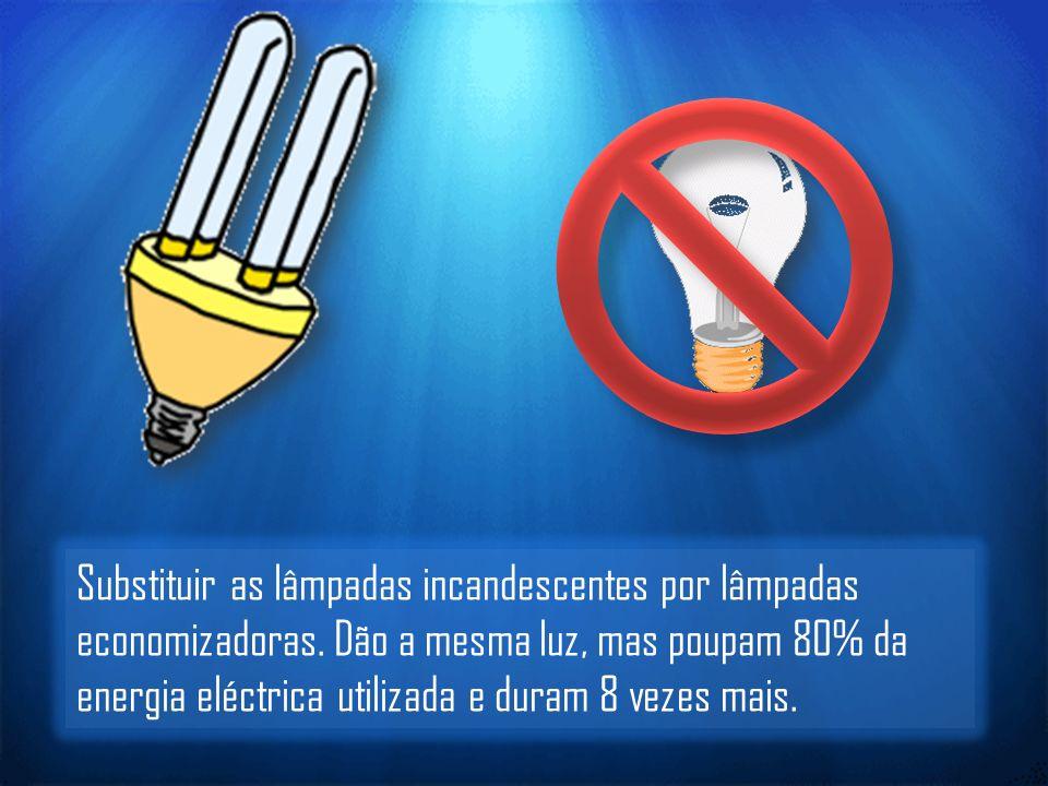 Substituir as lâmpadas incandescentes por lâmpadas economizadoras