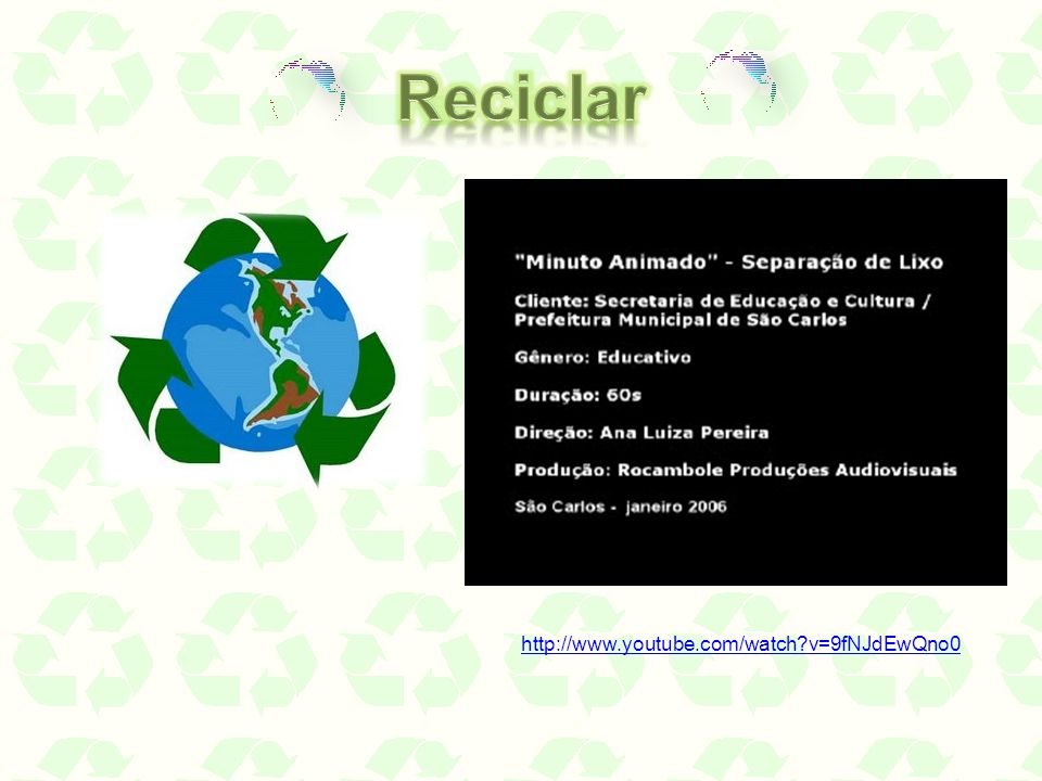 Reciclar http://www.youtube.com/watch v=9fNJdEwQno0