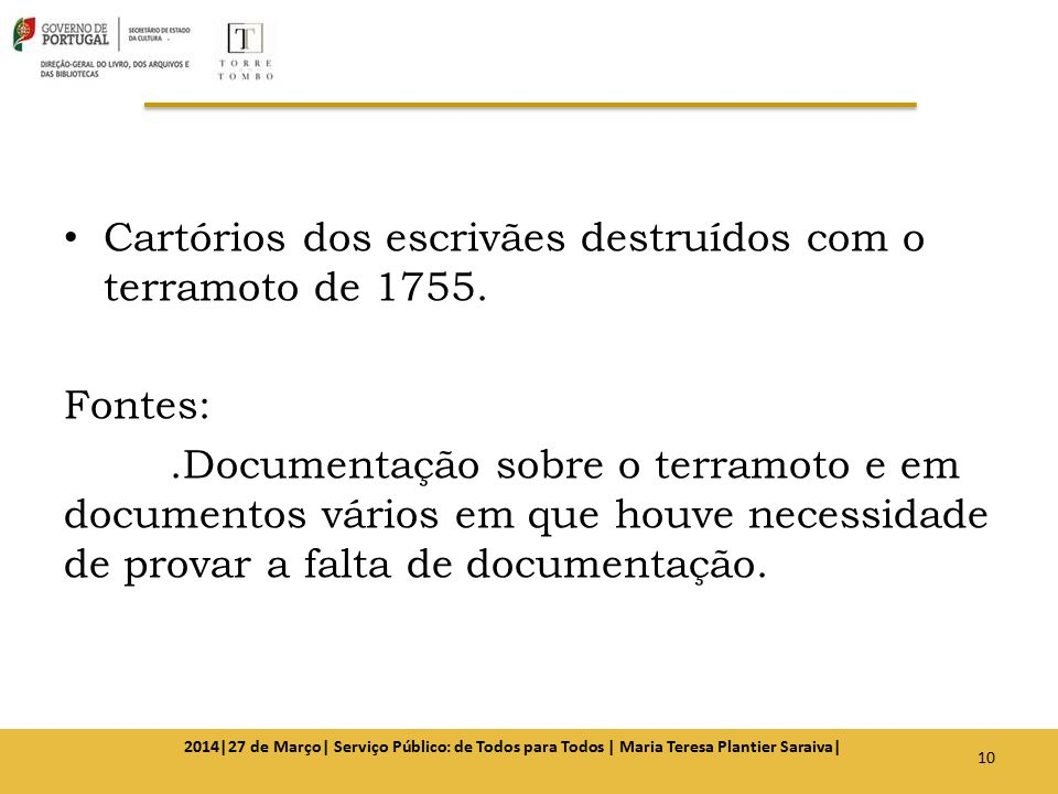 Cartórios dos escrivães destruídos com o terramoto de 1755.