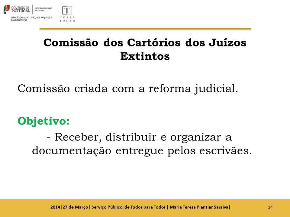Comissão dos Cartórios dos Juízos Extintos Comissão criada com a reforma judicial. Objetivo: - Receber, distribuir e organizar a documentação entregue pelos escrivães.
