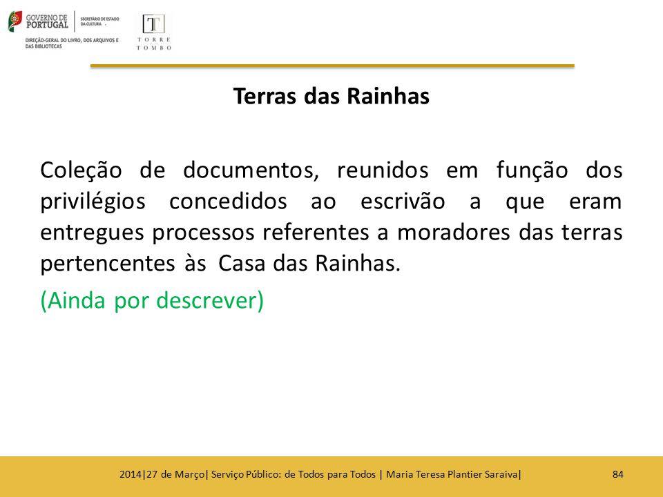 Terras das Rainhas Coleção de documentos, reunidos em função dos privilégios concedidos ao escrivão a que eram entregues processos referentes a moradores das terras pertencentes às Casa das Rainhas. (Ainda por descrever)