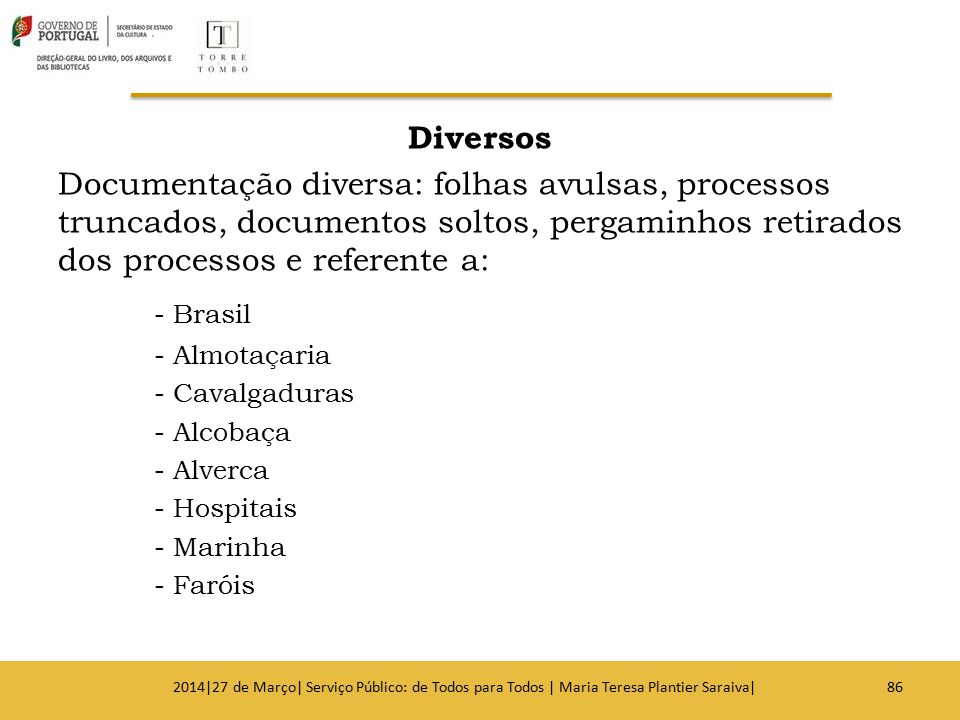 Diversos Documentação diversa: folhas avulsas, processos truncados, documentos soltos, pergaminhos retirados dos processos e referente a:
