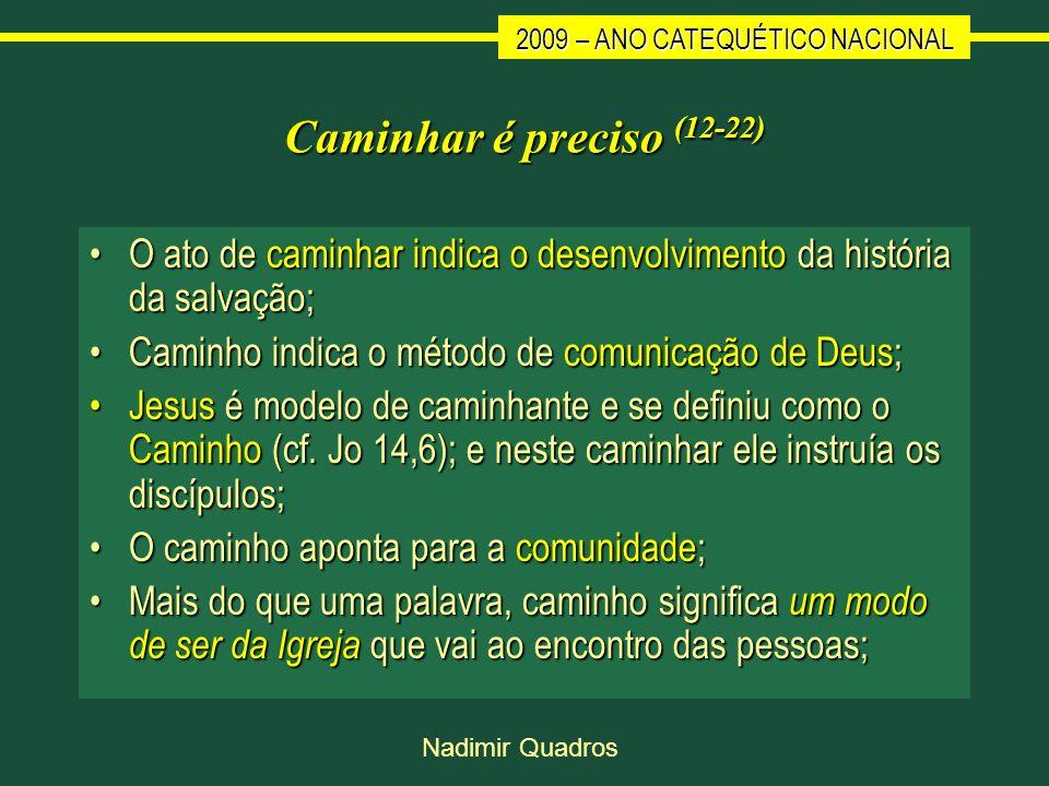 Caminhar é preciso (12-22) O ato de caminhar indica o desenvolvimento da história da salvação; Caminho indica o método de comunicação de Deus;