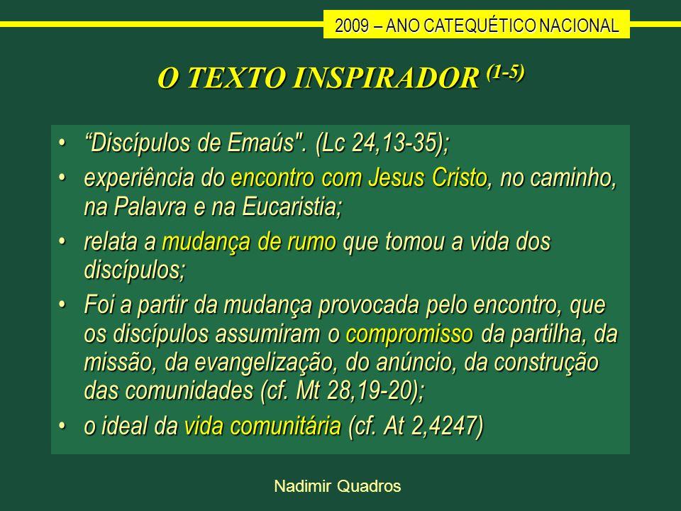O TEXTO INSPIRADOR (1-5) Discípulos de Emaús . (Lc 24,13-35);