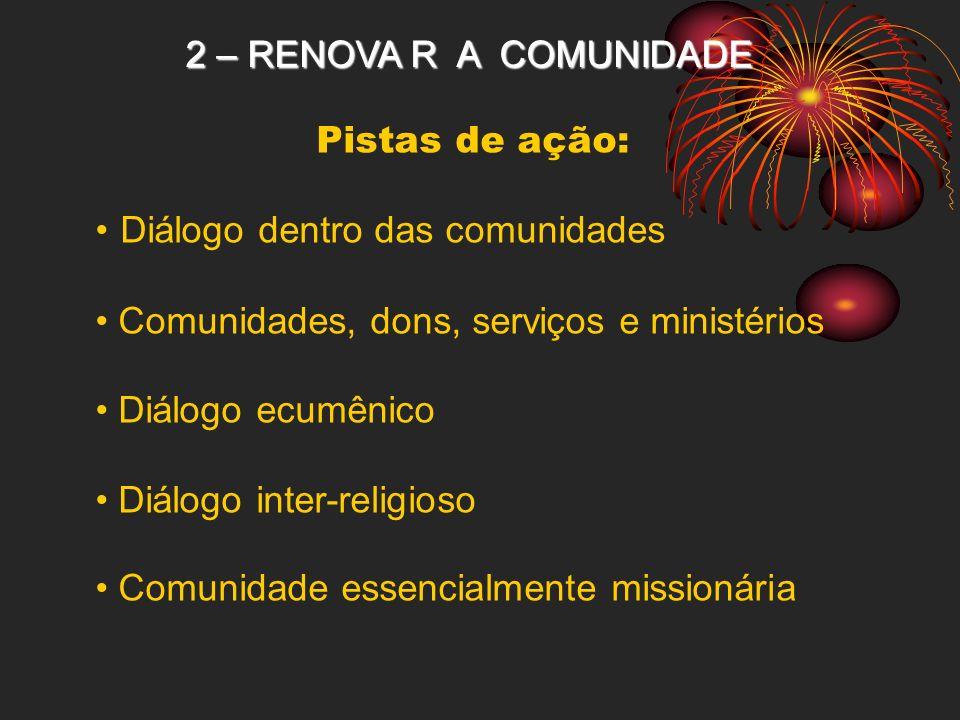 2 – RENOVA R A COMUNIDADE Pistas de ação: Diálogo dentro das comunidades. Comunidades, dons, serviços e ministérios.