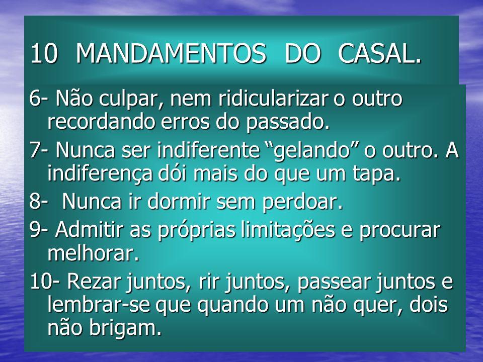 10 MANDAMENTOS DO CASAL.6- Não culpar, nem ridicularizar o outro recordando erros do passado.