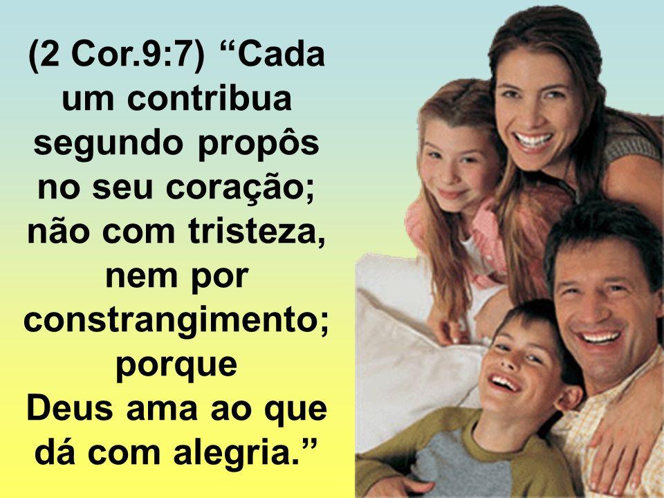 (2 Cor.9:7) Cada um contribua segundo propôs no seu coração;