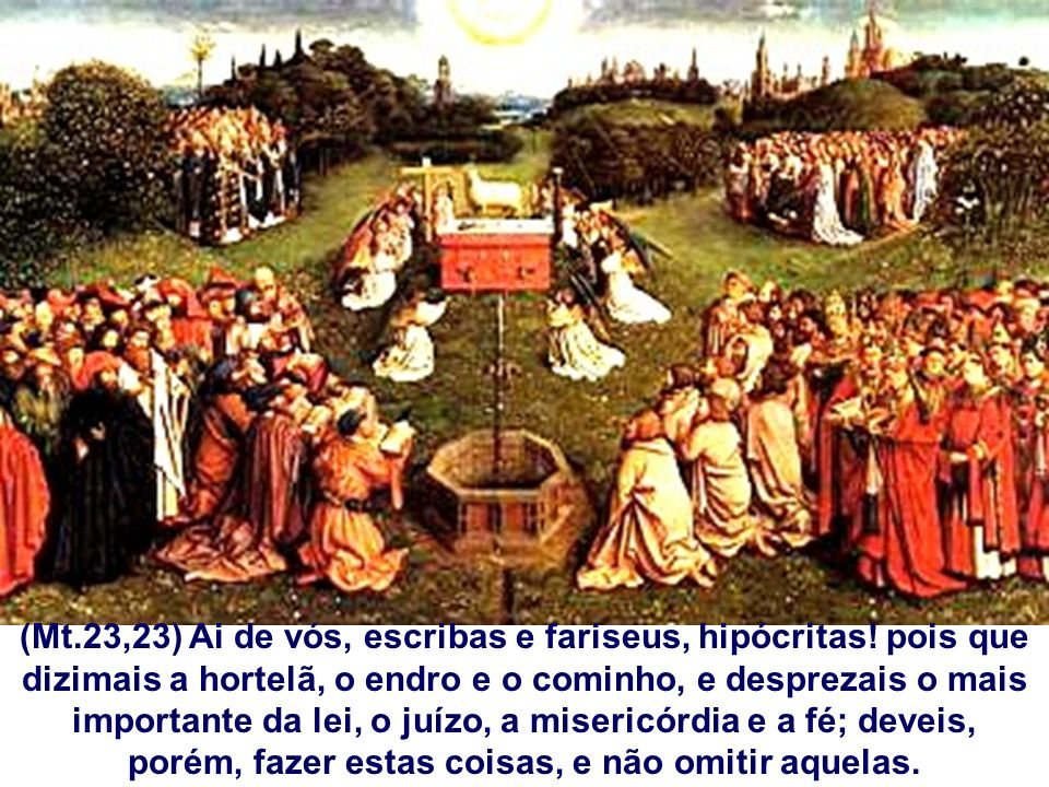 (Mt. 23,23) Ai de vós, escribas e fariseus, hipócritas