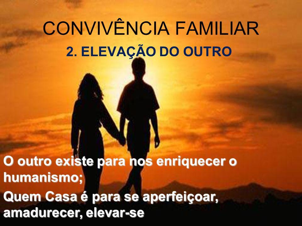 CONVIVÊNCIA FAMILIAR 2. ELEVAÇÃO DO OUTRO