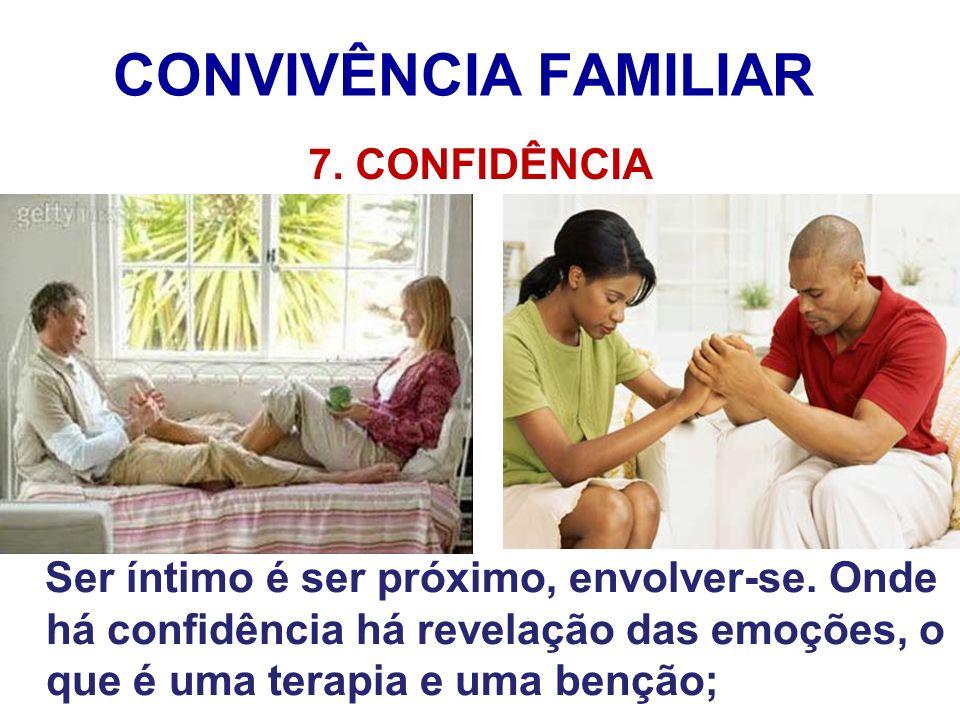 CONVIVÊNCIA FAMILIAR 7. CONFIDÊNCIA