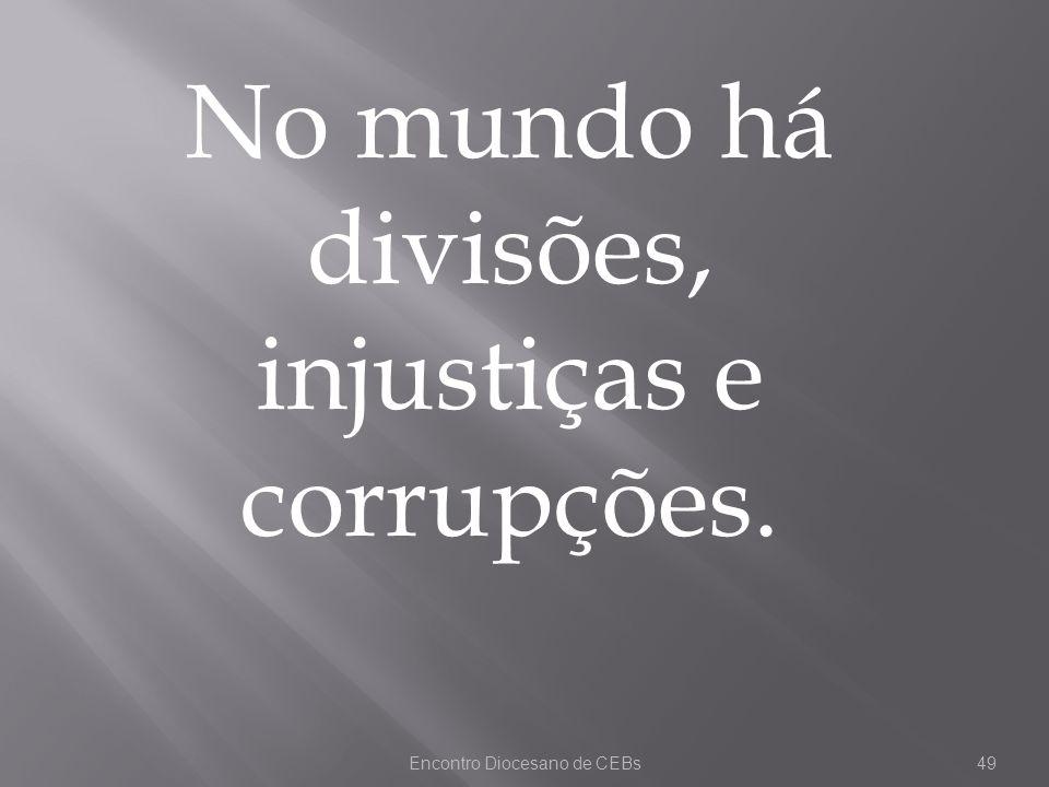 No mundo há divisões, injustiças e corrupções.