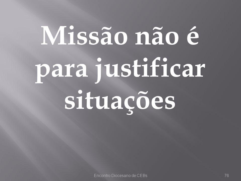 Missão não é para justificar situações