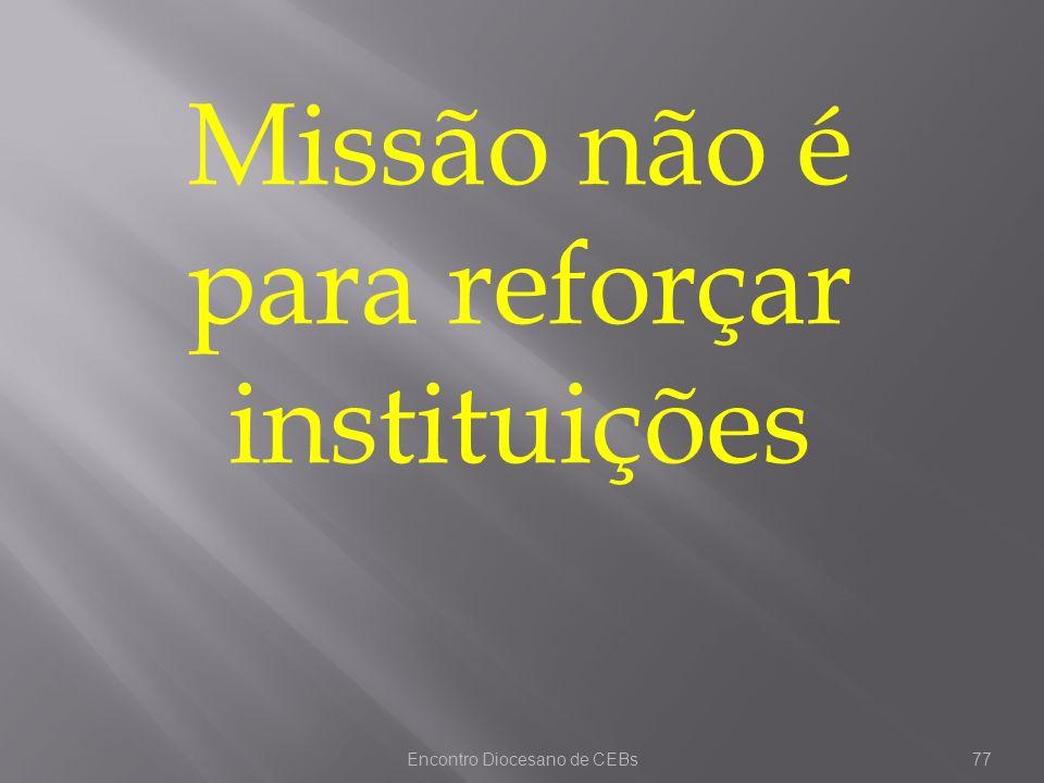 Missão não é para reforçar instituições