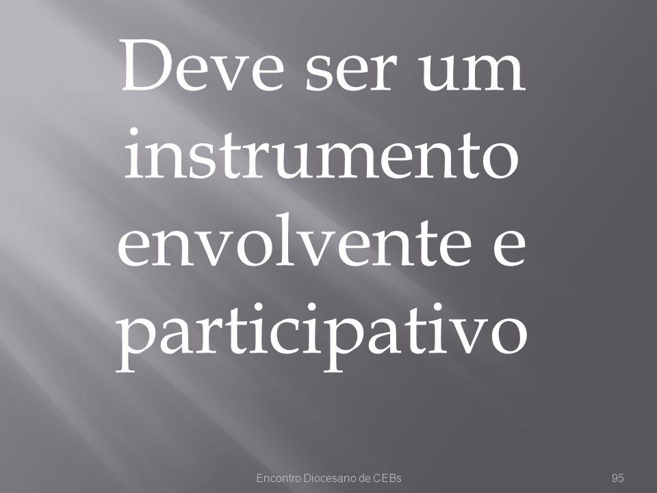 Deve ser um instrumento envolvente e participativo