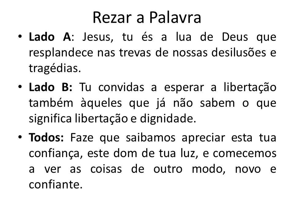Rezar a Palavra Lado A: Jesus, tu és a lua de Deus que resplandece nas trevas de nossas desilusões e tragédias.