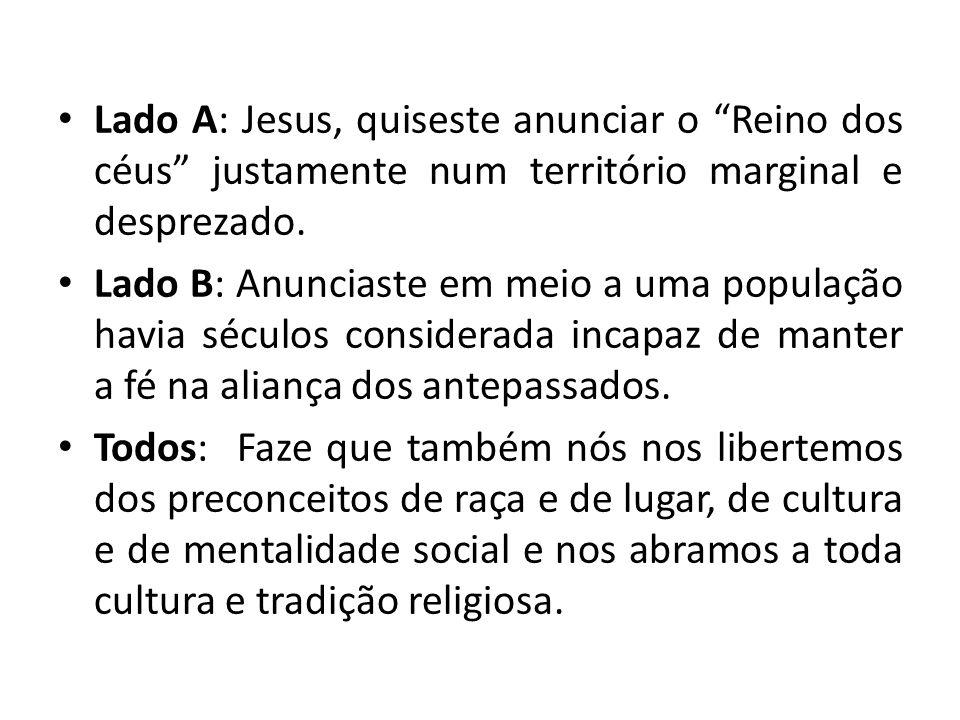 Lado A: Jesus, quiseste anunciar o Reino dos céus justamente num território marginal e desprezado.