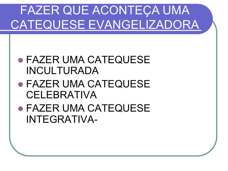 FAZER QUE ACONTEÇA UMA CATEQUESE EVANGELIZADORA