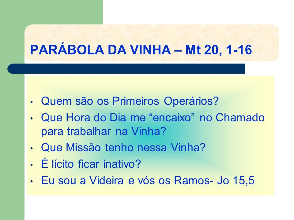 PARÁBOLA DA VINHA – Mt 20, 1-16 Quem são os Primeiros Operários