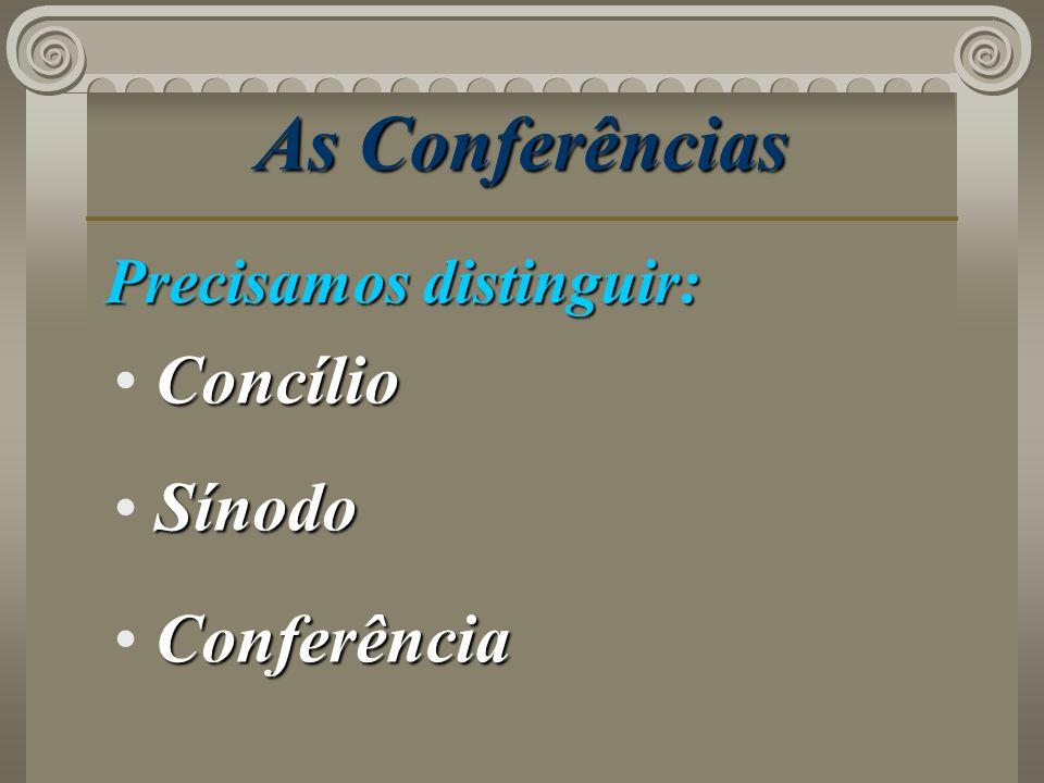 As Conferências Precisamos distinguir: Concílio Sínodo Conferência