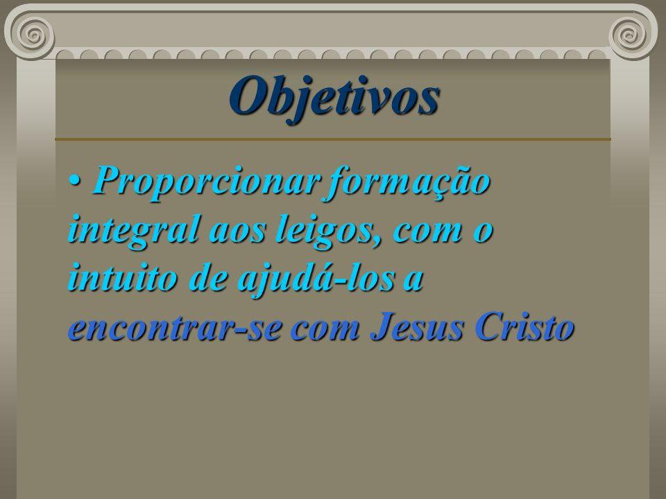 Objetivos Proporcionar formação integral aos leigos, com o intuito de ajudá-los a encontrar-se com Jesus Cristo.