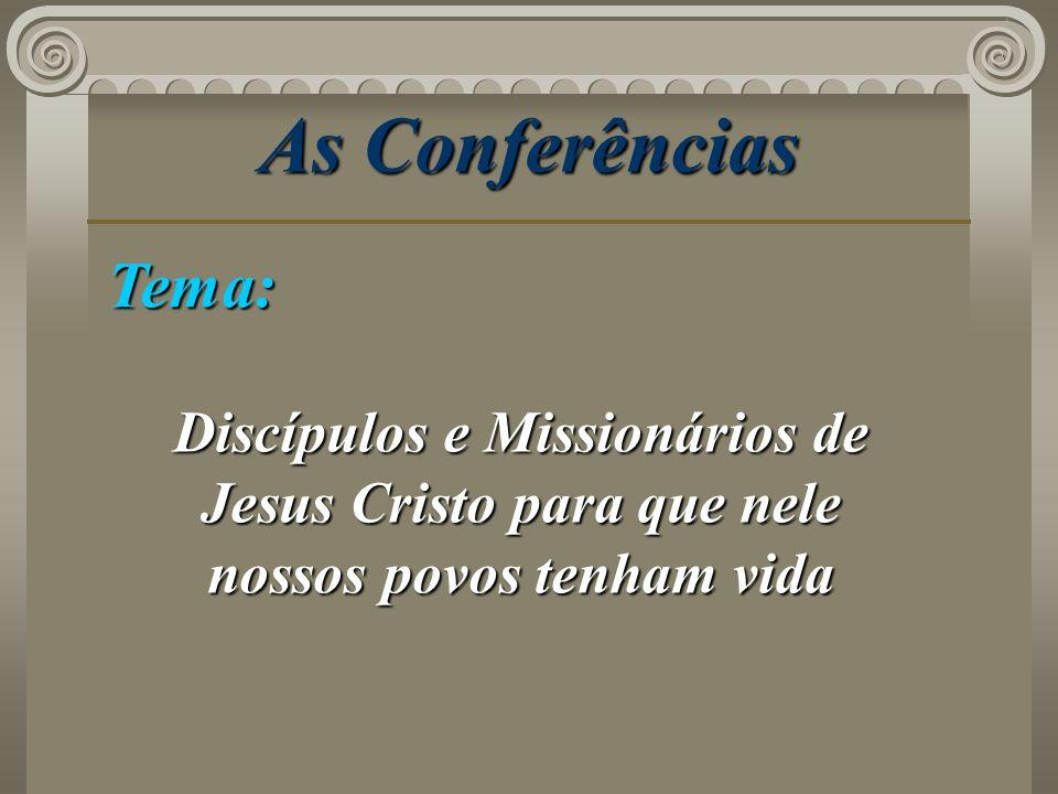 As Conferências Tema: Discípulos e Missionários de Jesus Cristo para que nele nossos povos tenham vida.