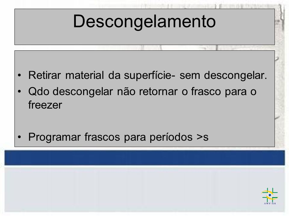 Descongelamento Retirar material da superfície- sem descongelar.
