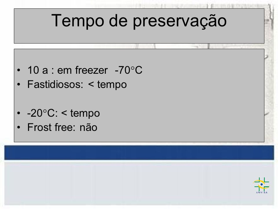 Tempo de preservação 10 a : em freezer -70°C Fastidiosos: < tempo