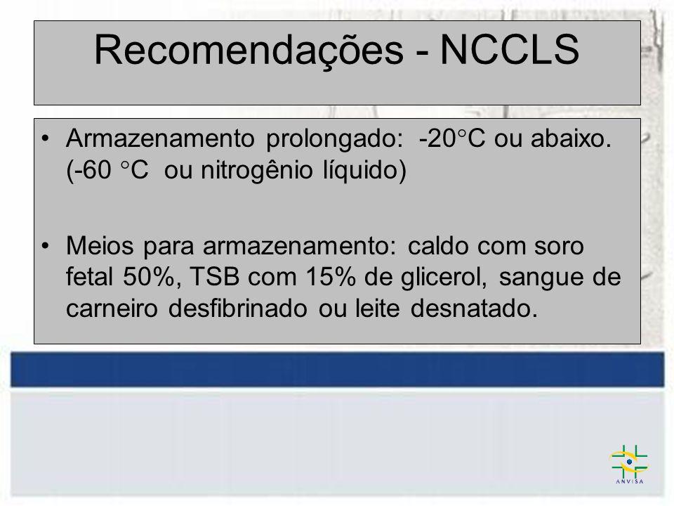 Recomendações - NCCLS Armazenamento prolongado: -20°C ou abaixo. (-60 °C ou nitrogênio líquido)