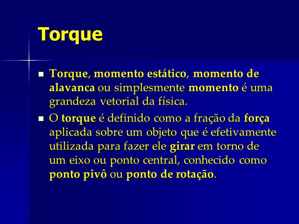 Torque Torque, momento estático, momento de alavanca ou simplesmente momento é uma grandeza vetorial da física.