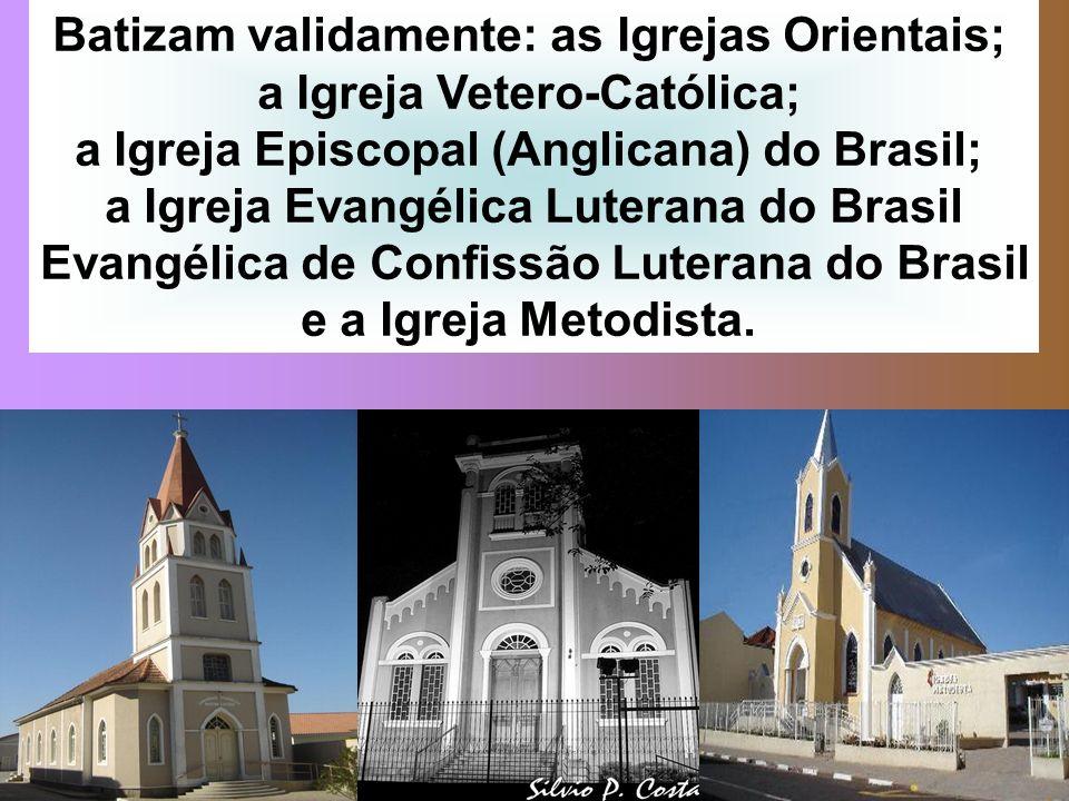 Batizam validamente: as Igrejas Orientais; a Igreja Vetero-Católica;