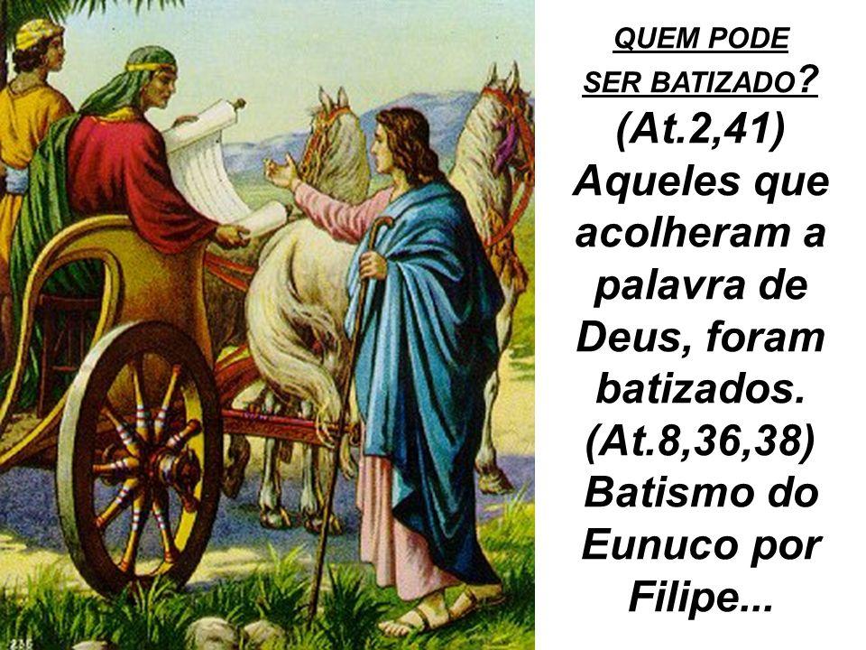 (At.2,41) Aqueles que acolheram a palavra de Deus, foram batizados.