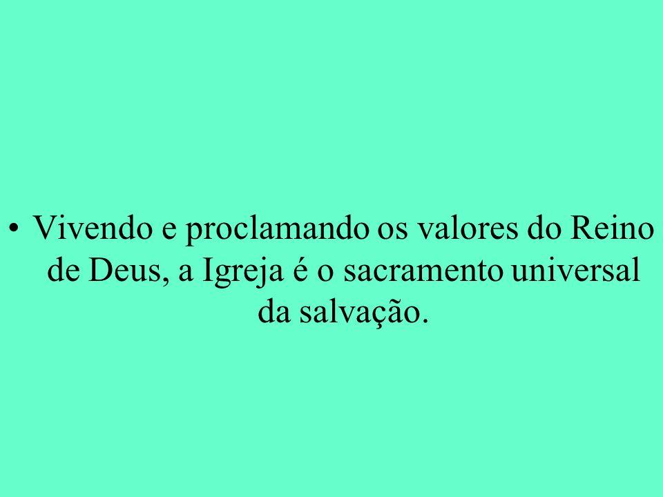 Vivendo e proclamando os valores do Reino de Deus, a Igreja é o sacramento universal da salvação.
