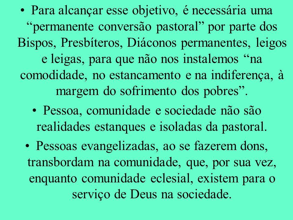 Para alcançar esse objetivo, é necessária uma permanente conversão pastoral por parte dos Bispos, Presbíteros, Diáconos permanentes, leigos e leigas, para que não nos instalemos na comodidade, no estancamento e na indiferença, à margem do sofrimento dos pobres .