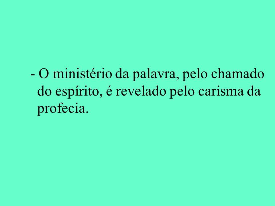 - O ministério da palavra, pelo chamado do espírito, é revelado pelo carisma da profecia.