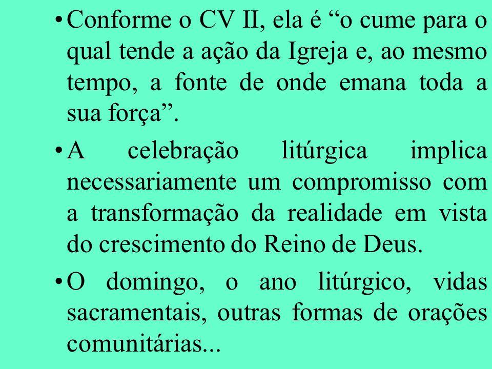 Conforme o CV II, ela é o cume para o qual tende a ação da Igreja e, ao mesmo tempo, a fonte de onde emana toda a sua força .