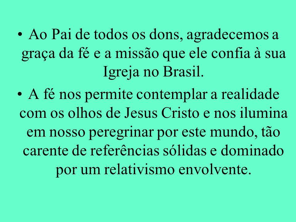 Ao Pai de todos os dons, agradecemos a graça da fé e a missão que ele confia à sua Igreja no Brasil.