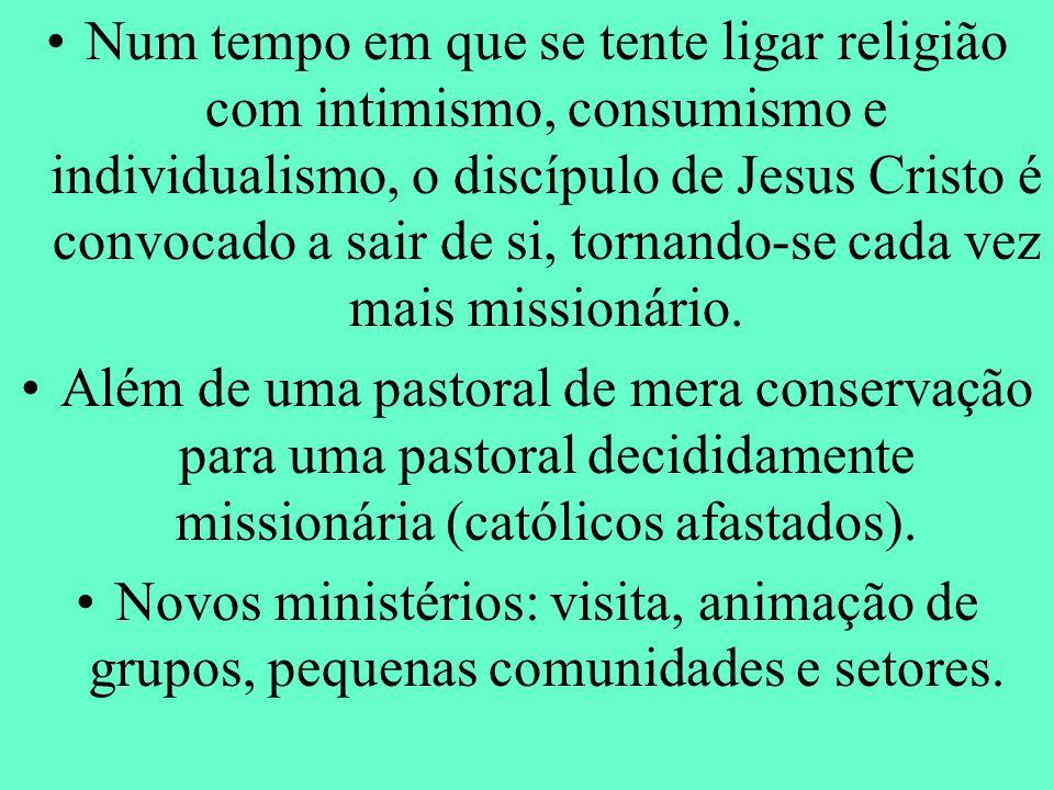 Num tempo em que se tente ligar religião com intimismo, consumismo e individualismo, o discípulo de Jesus Cristo é convocado a sair de si, tornando-se cada vez mais missionário.