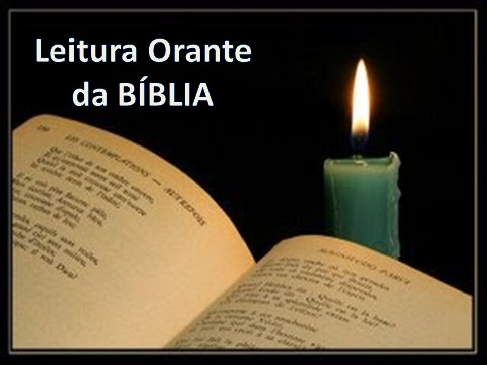 Leitura Orante da BÍBLIA Leitura Orante da BÍBLIA
