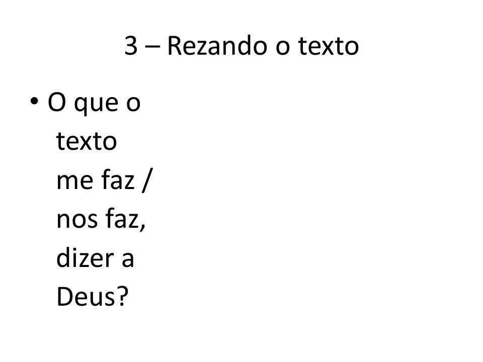 3 – Rezando o texto O que o texto me faz / nos faz, dizer a Deus