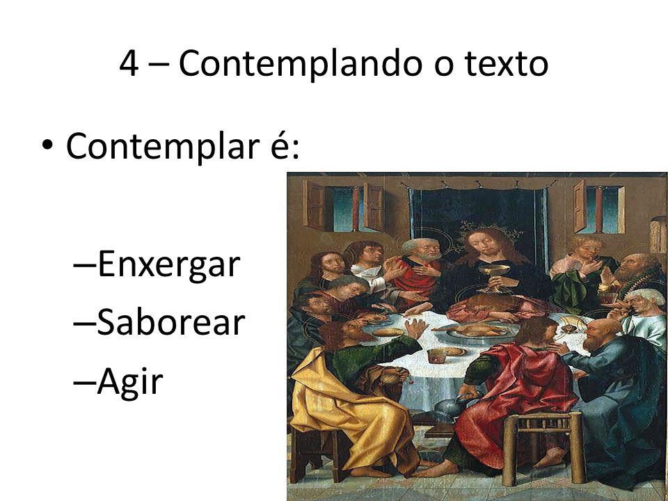 4 – Contemplando o texto Contemplar é: Enxergar Saborear Agir