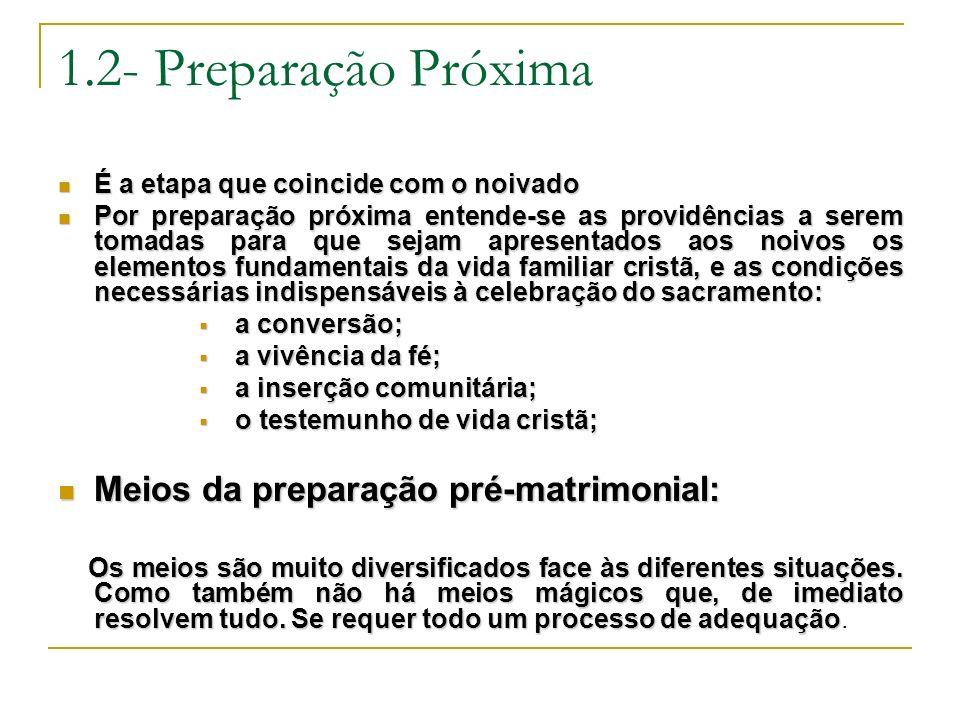 1.2- Preparação Próxima Meios da preparação pré-matrimonial: